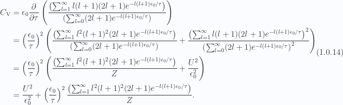 \begin{aligned}C_{\mathrm{V}} &= \epsilon_0\frac{\partial {}}{\partial {\tau}}\left(\frac{\left( \sum_{l = 1}^\infty l (l + 1)(2 l + 1) e^{-l (l + 1)\epsilon_0/\tau} \right)}{\left( \sum_{l = 0}^\infty (2 l + 1) e^{-l (l + 1)\epsilon_0/\tau} \right)}\right) \\ &= \left( \frac{\epsilon_0}{\tau} \right)^2\left(\frac{\left( \sum_{l = 1}^\infty l^2 (l + 1)^2 (2 l + 1) e^{-l (l + 1)\epsilon_0/\tau} \right)}{\left( \sum_{l = 0}^\infty (2 l + 1) e^{-l (l + 1)\epsilon_0/\tau} \right)}+\frac{\left( \sum_{l = 1}^\infty l (l + 1)(2 l + 1) e^{-l (l + 1)\epsilon_0/\tau} \right)^2}{\left( \sum_{l = 0}^\infty (2 l + 1) e^{-l (l + 1)\epsilon_0/\tau} \right)^2}\right) \\ &= \left( \frac{\epsilon_0}{\tau} \right)^2\left(\frac{\left( \sum_{l = 1}^\infty l^2 (l + 1)^2 (2 l + 1) e^{-l (l + 1)\epsilon_0/\tau} \right)}{Z}+ \frac{U^2}{\epsilon_0^2}\right) \\ &= \frac{U^2}{\epsilon_0^2}+\left( \frac{\epsilon_0}{\tau} \right)^2\frac{\left( \sum_{l = 1}^\infty l^2 (l + 1)^2 (2 l + 1) e^{-l (l + 1)\epsilon_0/\tau} \right)}{Z}.\end{aligned} \hspace{\stretch{1}}(1.0.14)