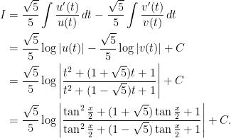 \begin{aligned}I&=\dfrac{\sqrt{5}}{5}\displaystyle\int\dfrac{u^{\prime }(t)}{u(t)}\,dt-\dfrac{\sqrt{5}}{5}\displaystyle\int\dfrac{v^{\prime }(t)}{v(t)}\,dt\\&=\dfrac{\sqrt{5}}{5}\log\left\vert u(t)\right\vert -\dfrac{\sqrt{5}}{5}\log\left\vert v(t)\right\vert +C\\&=\dfrac{\sqrt{5}}{5}\log \left\vert \frac{t^{2}+(1+\sqrt{5})t+1}{t^{2}+(1-\sqrt{5})t+1}\right\vert +C\\&=\dfrac{\sqrt{5}}{5}\log\left\vert\dfrac{\tan^{2}\frac{x}{2}+(1+\sqrt{5})\tan\frac{x}{2}+1}{\tan^{2}\frac{x}{2}+(1-\sqrt{5})\tan\frac{x}{2}+1}\right\vert +C.\end{aligned}