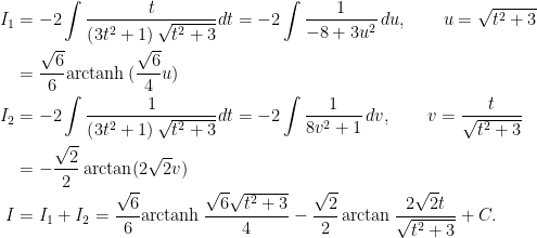 \begin{aligned}I_{1}&=-2\displaystyle\int\dfrac{t}{\left( 3t^{2}+1\right)\sqrt{t^{2}+3}}dt=-2\displaystyle\int\dfrac{1}{-8+3u^{2}}\,du,\qquad u=\sqrt{t^{2}+3}\\&=\dfrac{\sqrt{6}}{6}\mathrm{arctanh }\,(\dfrac{\sqrt{6}}{4}u)\\I_{2}&=-2\displaystyle\int\dfrac{1}{\left( 3t^{2}+1\right) \sqrt{t^{2}+3}}dt=-2\displaystyle\int  \dfrac{1}{8v^{2}+1}\,dv,\qquad v=\dfrac{t}{\sqrt{t^{2}+3}}\\  &=-\dfrac{\sqrt{2}}{2}\arctan (2\sqrt{2}v)\\I &=I_{1}+I_{2}=\dfrac{\sqrt{6}}{6}\mathrm{arctanh }\,\dfrac{\sqrt{6}\sqrt{t^{2}+3}}{4}-\dfrac{\sqrt{2}}{2}\arctan \dfrac{2\sqrt{2}t}{\sqrt{t^{2}+3}}+C.\end{aligned}