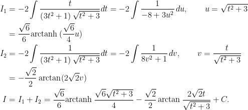 \begin{aligned}I_{1}&=-2\displaystyle\int\dfrac{t}{\left( 3t^{2}+1\right)\sqrt{t^{2}+3}}dt=-2\displaystyle\int\dfrac{1}{-8+3u^{2}}\,du,\qquad u=\sqrt{t^{2}+3}\\&=\dfrac{\sqrt{6}}{6}\mathrm{arctanh }\,(\dfrac{\sqrt{6}}{4}u)\\I_{2}&=-2\displaystyle\int\dfrac{1}{\left( 3t^{2}+1\right) \sqrt{t^{2}+3}}dt=-2\displaystyle\int  \dfrac{1}{8v^{2}+1}\,dv,\qquad v=\dfrac{t}{\sqrt{t^{2}+3}}\\  &=-\dfrac{\sqrt{2}}{2}\arctan (2\sqrt{2}v)\\I &=I_{1}+I_{2}=\dfrac{\sqrt{6}}{6}\mathrm{arctanh }\,\dfrac{\sqrt{6}\sqrt{t^{2}+3}}{4}-\dfrac{\sqrt{2}}{2}\arctan \dfrac{2\sqrt{2}t}{\sqrt{t^{2}+3}}+C.\end{aligned}