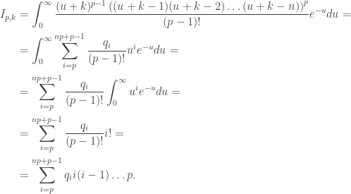 \begin{aligned}I_{p,k}&=\int_0^\infty\dfrac{(u+k)^{p-1}\left((u+k-1)(u+k-2)\ldots(u+k-n)\right)^p}{(p-1)!}e^{-u}du=\\&=\int_0^\infty\sum_{i=p}^{np+p-1}\frac{q_i}{(p-1)!}u^ie^{-u}du=\\&=\sum_{i=p}^{np+p-1} \frac{q_i}{(p-1)!}\int_0^\infty u^ie^{-u}du=\\&=\sum_{i=p}^{np+p-1} \frac{q_i}{(p-1)!}i!=\\&= \sum_{i=p}^{np+p-1}q_i i(i-1)\ldots p.\end{aligned}