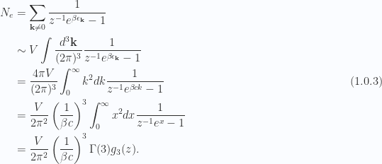 \begin{aligned}N_e &= \sum_{\mathbf{k} \ne 0} \frac{1}{{z^{-1} e^{\beta \epsilon_\mathbf{k}} - 1}} \\ &\sim V \int \frac{d^3 \mathbf{k}}{(2 \pi)^3}\frac{1}{{z^{-1} e^{\beta \epsilon_\mathbf{k}} - 1}} \\ &= \frac{4 \pi V}{(2 \pi)^3} \int_0^\infty k^2 dk\frac{1}{{z^{-1} e^{\beta c k} - 1}} \\ &= \frac{V}{2 \pi^2} \left( { \frac{1}{{\beta c}} } \right)^3\int_0^\infty x^2 dx\frac{1}{{z^{-1} e^{x} - 1}} \\ &= \frac{V}{2 \pi^2} \left( { \frac{1}{{\beta c}} } \right)^3\Gamma(3) g_3(z).\end{aligned} \hspace{\stretch{1}}(1.0.3)