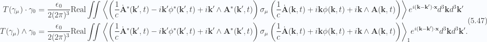 \begin{aligned}T(\gamma_\mu) \cdot \gamma_0 &= \frac{\epsilon_0}{2 (2 \pi)^3} \text{Real} \iint\left\langle{{\left(\frac{1}{c} {{\dot{\mathbf{A}}}}^{*}(\mathbf{k}',t)- i \mathbf{k}' {{\phi}}^{*}(\mathbf{k}', t)+ i \mathbf{k}' \wedge {\mathbf{A}}^{*}(\mathbf{k}', t)\right)\sigma_\mu\left(\frac{1}{c} \dot{\mathbf{A}}(\mathbf{k}, t)+ i \mathbf{k} \phi(\mathbf{k}, t)+ i \mathbf{k} \wedge \mathbf{A}(\mathbf{k}, t)\right)}}\right\rangle e^{i (\mathbf{k} -\mathbf{k}') \cdot \mathbf{x} } d^3 \mathbf{k} d^3 \mathbf{k}' \\ T(\gamma_\mu) \wedge \gamma_0 &= \frac{\epsilon_0}{2 (2 \pi)^3} \text{Real} \iint{\left\langle{{\left(\frac{1}{c} {{\dot{\mathbf{A}}}}^{*}(\mathbf{k}',t)- i \mathbf{k}' {{\phi}}^{*}(\mathbf{k}', t)+ i \mathbf{k}' \wedge {\mathbf{A}}^{*}(\mathbf{k}', t)\right)\sigma_\mu\left(\frac{1}{c} \dot{\mathbf{A}}(\mathbf{k}, t)+ i \mathbf{k} \phi(\mathbf{k}, t)+ i \mathbf{k} \wedge \mathbf{A}(\mathbf{k}, t)\right)}}\right\rangle}_{1}e^{i (\mathbf{k} -\mathbf{k}') \cdot \mathbf{x} } d^3 \mathbf{k} d^3 \mathbf{k}'.\end{aligned} \hspace{\stretch{1}}(5.47)