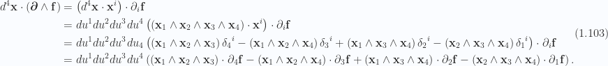 \begin{aligned}d^4 \mathbf{x} \cdot \left( { \boldsymbol{\partial} \wedge \mathbf{f} } \right) &= \left( { d^4 \mathbf{x} \cdot \mathbf{x}^i } \right) \cdot \partial_i \mathbf{f} \\ &= du^1 du^2 du^3 du^4\left( {\left( { \mathbf{x}_1 \wedge \mathbf{x}_2 \wedge \mathbf{x}_3 \wedge \mathbf{x}_4 } \right) \cdot \mathbf{x}^i } \right) \cdot \partial_i \mathbf{f} \\ &= du^1 du^2 du^3 du_4\left( {\left( { \mathbf{x}_1 \wedge \mathbf{x}_2 \wedge \mathbf{x}_3 } \right) {\delta_4}^i-\left( { \mathbf{x}_1 \wedge \mathbf{x}_2 \wedge \mathbf{x}_4 } \right) {\delta_3}^i+\left( { \mathbf{x}_1 \wedge \mathbf{x}_3 \wedge \mathbf{x}_4 } \right) {\delta_2}^i-\left( { \mathbf{x}_2 \wedge \mathbf{x}_3 \wedge \mathbf{x}_4 } \right) {\delta_1}^i} \right) \cdot \partial_i \mathbf{f} \\ &= du^1 du^2 du^3 du^4\left( { \left( { \mathbf{x}_1 \wedge \mathbf{x}_2 \wedge \mathbf{x}_3 } \right) \cdot \partial_4 \mathbf{f}-\left( { \mathbf{x}_1 \wedge \mathbf{x}_2 \wedge \mathbf{x}_4 } \right) \cdot \partial_3 \mathbf{f}+\left( { \mathbf{x}_1 \wedge \mathbf{x}_3 \wedge \mathbf{x}_4 } \right) \cdot \partial_2 \mathbf{f}-\left( { \mathbf{x}_2 \wedge \mathbf{x}_3 \wedge \mathbf{x}_4 } \right) \cdot \partial_1 \mathbf{f}} \right).\end{aligned} \hspace{\stretch{1}}(1.103)