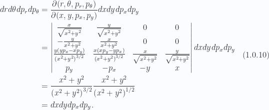 \begin{aligned}dr d\theta dp_r dp_\theta &= \frac{\partial(r, \theta, p_r, p_\theta)}{\partial(x, y, p_x, p_y)}dx dy dp_x dp_y \\ &= \begin{vmatrix} \frac{x}{\sqrt{x^2+y^2}} & \frac{y}{\sqrt{x^2+y^2}} & 0 & 0 \\  -\frac{y}{x^2+y^2} & \frac{x}{x^2+y^2} & 0 & 0 \\  \frac{y \left(y p_x-x p_y\right)}{\left(x^2+y^2\right)^{3/2}} & \frac{x \left(x p_y-y p_x\right)}{\left(x^2+y^2\right)^{3/2}} & \frac{x}{\sqrt{x^2+y^2}} & \frac{y}{\sqrt{x^2+y^2}} \\  p_y & -p_x & -y & x \end{vmatrix}dx dy dp_x dp_y \\ &= \frac{x^2 + y^2}{\left(x^2 + y^2\right)^{3/2}}\frac{x^2 + y^2}{\left(x^2 + y^2\right)^{1/2}} \\ &= dx dy dp_x dp_y.\end{aligned} \hspace{\stretch{1}}(1.0.10)