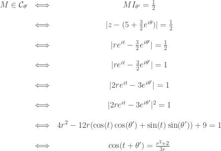 \begin{array}{ccc}  M \in \mathcal{C}_{\theta'} & \Longleftrightarrow & MI_{\theta'}= \frac{1}{2} \\  &&\\  & \Longleftrightarrow &  z-(5+\frac{3}{2}e^{i\theta}) = \frac{1}{2} \\  &&\\  & \Longleftrightarrow &  re^{it}-\frac{3}{2}e^{i\theta'} = \frac{1}{2} \\  &&\\  & \Longleftrightarrow &  re^{it}-\frac{3}{2}e^{i\theta'}  = 1 \\  &&\\  & \Longleftrightarrow &  2re^{it}-3e^{i\theta'}  = 1 \\  &&\\  & \Longleftrightarrow &  2re^{it}-3e^{i\theta'} ^2 = 1 \\  &&\\  & \Longleftrightarrow & 4r^2 - 12r(\cos(t)\cos(\theta')+\sin(t)\sin(\theta'))+9 = 1 \\  &&\\  & \Longleftrightarrow & \cos(t+\theta')=\frac{r^2+2}{3r} \\  \end{array}