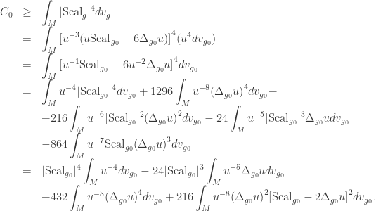 \begin{array}{lcl}{C_0} &\ge& \displaystyle\int_M {|\text{Scal}_g{|^4}d{v_g}} \ &=& \displaystyle\int_M {{{[{u^{ - 3}}(u \text{Scal}_{g_0} - 6{\Delta _{{g_0}}}u)]}^4}({u^4}d{v_{{g_0}}})} \ &=& \displaystyle\int_M {{{[{u^{ - 1}}\text{Scal}_{g_0} - 6{u^{ - 2}}{\Delta _{{g_0}}}u]}^4}d{v_{{g_0}}}} \ &=& \displaystyle\int_M {{u^{ - 4}}|\text{Scal}_{g_0}|^4 d{v_{{g_0}}}} + {\rm{1296}}\int_M {{u^{ - 8}}{{({\Delta _{{g_0}}}u)}^4}d{v_{{g_0}}}} + \&& \displaystyle + {\rm{216}}\int_M {{u^{ - 6}}|\text{Scal}_{g_0}|^2{{({\Delta _{{g_0}}}u)}^2}d{v_{{g_0}}}} - 24\int_M {{u^{ - 5}}|\text{Scal}_{g_0}|^3{\Delta _{{g_0}}}ud{v_{{g_0}}}} \ &&\displaystyle - 864\int_M {{u^{ - 7}} \text{Scal}_{g_0} {{({\Delta _{{g_0}}}u)}^3}d{v_{{g_0}}}} \ &=& \displaystyle |\text{Scal}_{g_0}|^4\int_M {{u^{ - 4}}d{v_{{g_0}}}} - 24|\text{Scal}_{g_0}|^3 \int_M {{u^{ - 5}}{\Delta _{{g_0}}}ud{v_{{g_0}}}} \ &&\displaystyle +432\int_M {{u^{ - 8}}{{({\Delta _{{g_0}}}u)}^4}d{v_{{g_0}}}} + 216\int_M {{u^{ - 8}}{{({\Delta _{{g_0}}}u)}^2}{{[\text{Scal}_{g_0} - 2{\Delta _{{g_0}}}u]}^2}d{v_{{g_0}}}} .\end{array}