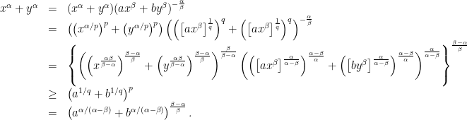 \begin{array}{lcl} x^{\alpha} + y^{\alpha} &=& (x^{\alpha} + y^{\alpha})(ax^{\beta} + by^{\beta})^{-\frac{\alpha}{\beta}}\\&=&\left(\left(x^{\alpha/p}\right)^p + \left(y^{\alpha/p}\right)^p\right)\left(\left(\left[ax^{\beta}\right]^{\frac{1}{q}}\right)^q + \left(\left[ax^{\beta}\right]^{\frac{1}{q}}\right)^q\right)^{-\frac{\alpha}{\beta}}\\&=&\left\{\left(\left(x^{\frac{\alpha \beta}{\beta - \alpha}}\right)^{\frac{\beta-\alpha}{\beta}} + \left(y^{\frac{\alpha \beta}{\beta - \alpha}}\right)^{\frac{\beta-\alpha}{\beta}}\right)^{\frac{\beta}{\beta-\alpha}}\left(\left(\left[ax^{\beta}\right]^{\frac{\alpha}{\alpha-\beta}}\right)^{\frac{\alpha-\beta}{\alpha}} + \left(\left[by^{\beta}\right]^{\frac{\alpha}{\alpha-\beta}}\right)^{\frac{\alpha-\beta}{\alpha}}\right)^{\frac{\alpha}{\alpha-\beta}}\right\}^{\frac{\beta-\alpha}{\beta}}\\&\geq& \left(a^{1/q} + b^{1/q}\right)^p\\&=&\left(a^{\alpha/(\alpha-\beta)} + b^{\alpha/(\alpha-\beta)}\right)^{\frac{\beta-\alpha}{\beta}}.\end{array}