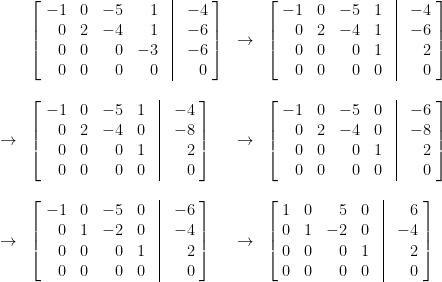 \begin{array}{llll}  &\left[\!\begin{array}{rrrrcr}  -1 & 0 & -5 & 1 &\vline& -4 \\  0 & 2 & -4 & 1 &\vline& -6 \\  0 & 0 & 0 & -3 &\vline& -6 \\  0 & 0 & 0 & 0 &\vline& 0  \end{array}\!\right]&\rightarrow &  \left[\!\begin{array}{rrrrcr}  -1 & 0 & -5 & 1 &\vline& -4 \\  0 & 2 & -4 & 1 &\vline& -6 \\  0 & 0 & 0 & 1 &\vline& 2 \\  0 & 0 & 0 & 0 &\vline& 0  \end{array}\!\right] \\  &&\\  \rightarrow  &\left[\!\begin{array}{rrrrcr}  -1 & 0 & -5 & 1 &\vline& -4 \\  0 & 2 & -4 & 0 &\vline& -8 \\  0 & 0 & 0 & 1 &\vline& 2 \\  0 & 0 & 0 & 0 &\vline& 0  \end{array}\!\right]&\rightarrow &  \left[\!\begin{array}{rrrrcr}  -1 & 0 & -5 & 0 &\vline& -6 \\  0 & 2 & -4 & 0 &\vline& -8 \\  0 & 0 & 0 & 1 &\vline& 2 \\  0 & 0 & 0 & 0 &\vline& 0  \end{array}\!\right] \\  &&\\  \rightarrow  &\left[\!\begin{array}{rrrrcr}  -1 & 0 & -5 & 0 &\vline& -6 \\  0 & 1 & -2 & 0 &\vline& -4 \\  0 & 0 & 0 & 1 &\vline& 2 \\  0 & 0 & 0 & 0 &\vline& 0  \end{array}\!\right]&\rightarrow &  \left[\!\begin{array}{ccrccr}  1 & 0 & 5 & 0 &\vline& 6 \\  0 & 1 & -2 & 0 &\vline& -4 \\  0 & 0 & 0 & 1 &\vline& 2 \\  0 & 0 & 0 & 0 &\vline& 0  \end{array}\!\right]  \end{array}