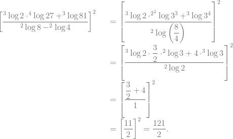 \begin{array}{rcl} \left[ \dfrac{^3\log 2 \cdot ^4\log 27 + ^3\log 81}{^2\log 8- ^2\log 4} \right]^2 &&= \left[ \dfrac{^3\log 2 \cdot ^{2^2}\log 3^3 + ^3\log 3^4}{^2\log \left( \dfrac{8}{4} \right)} \right]^2\\ &&= \left[ \dfrac{^3\log 2 \cdot \dfrac{3}{2} \cdot ^{2}\log 3 + 4 \cdot ^3\log 3}{^2\log 2} \right]^2\\ &&= \left[ \dfrac{\dfrac{3}{2} + 4}{1} \right]^2\\ &&= \left[ \dfrac{11}{2} \right]^2 = \dfrac{121}{2}. \end{array}