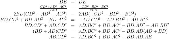 \begin{array}{rcl} DE &=& DE \\ \frac {CD^2 + AD^2 - AC^2}{2AD} & = & \frac {-CD^2 - BD^2 + BC^2}{2BD} \\ 2BD(CD^2 + AD^2 - AC^2) &=& 2AD(-CD^2 - BD^2 + BC^2)\\ BD.CD^2 + BD.AD^2 - BD.AC^2 &=& - AD.CD^2 - AD.BD^2 + AD.BC^2 \\BD.CD^2 + AD.CD^2 &=& AD.BC^2 + BD.AC^2 - BD.AD^2 - AD.BD^2 \\ (BD + AD)CD^2 &=& AD.BC^2 + BD.AC^2 - BD.AD(AD+BD) \\ AB.CD^2 &=& AD.BC^2 + BD.AC^2 - BD.AD.AB\end{array}