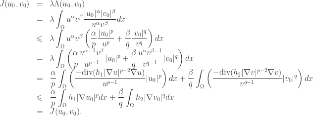 \begin{array}{rcl}J(u_0, v_0) &=& \lambda \Lambda (u_0, v_0)\&=&\displaystyle \lambda \int_\Omega u^\alpha v^\beta \frac{|u_0|^\alpha |v_0|^\beta}{u^\alpha v^\beta} dx\& \leqslant & \displaystyle \lambda \int_\Omega u^\alpha v^\beta \left( \frac \alpha p \frac{|u_0|^p}{u^p} + \frac \beta q \frac{|v_0|^q}{v^q} \right) dx\&=& \displaystyle \lambda \int_\Omega \left( \frac \alpha p \frac{u^{\alpha -1 }v^\beta }{u^{p-1}}|u_0|^p + \frac \beta q \frac{u^\alpha v^{\beta-1}}{v^{q-1}} |v_0|^q\right) dx\&=& \displaystyle \frac \alpha p\int_\Omega \left( \frac{-\text{div}(h_1 |\nabla u|^{p-2}\nabla u)}{u^{p-1}}|u_0|^p \right) dx + \frac \beta q\int_\Omega \left( \frac{-\text{div}(h_2 |\nabla v|^{p-2}\nabla v)}{v^{q-1}} |v_0|^q\right) dx\&\leqslant & \displaystyle \frac \alpha p\int_\Omega h_1 |\nabla u_0|^p dx + \frac \beta q\int_\Omega h_2 |\nabla v_0|^q dx\&=&J(u_0,v_0).\end{array}