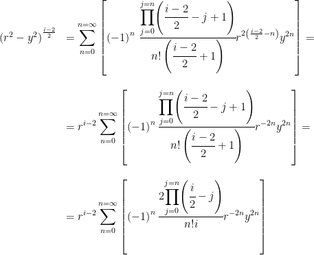 \begin{array}{rl}{(r^2-y^2)}^{\frac{i-2}{2}} & \displaystyle{=\sum_{n=0}^{n=\infty}\left[\left(-1 \right)^n \, \cfrac{\displaystyle{\prod_{j=0}^{j=n}}{\left (\cfrac{i-2}{2}-j+1 \right )}}{n! \left (\cfrac{i-2}{2}+1 \right )}r^{2\left(\frac{i-2}{2} -n \right)}y^{2n}\right]=} \\ \\ & \displaystyle{=r^{i-2}\sum_{n=0}^{n=\infty}\left[{(-1)}^n \, \cfrac{\displaystyle{\prod_{j=0}^{j=n}}{\left (\cfrac{i-2}{2}-j+1 \right )}}{n! \left (\cfrac{i-2}{2}+1 \right )}r^{-2n}y^{2n}\right]=} \\ \\ & \displaystyle{=r^{i-2}\sum_{n=0}^{n=\infty}\left[{(-1)}^n \, \cfrac{2 \displaystyle{\prod_{j=0}^{j=n}}{\left (\cfrac{i}{2}-j \right )}}{n!i}r^{-2n}y^{2n}\right]} \end{array}