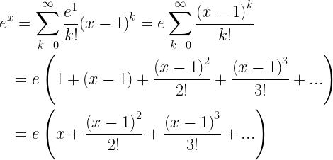 \begin{gathered} {e^x} = \sum\limits_{k = 0}^\infty {\frac{{{e^1}}}{{k!}}{{(x - 1)}^k}} = e\sum\limits_{k = 0}^\infty {\frac{{{{(x - 1)}^k}}}{{k!}}} \hfill \\ \quad = e\left( {1 + (x - 1) + \frac{{{{(x - 1)}^2}}}{{2!}} + \frac{{{{(x - 1)}^3}}}{{3!}} + ...} \right) \hfill \\ \quad = e\left( {x + \frac{{{{(x - 1)}^2}}}{{2!}} + \frac{{{{(x - 1)}^3}}}{{3!}} + ...} \right) \hfill \\ \end{gathered}