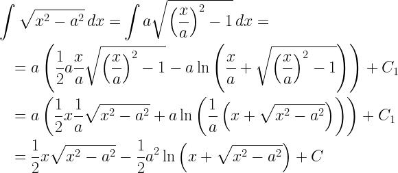 \begin{gathered} \int {\sqrt {{x^2} - {a^2}} \,dx = } \int {a\sqrt {{{\left( {\frac{x}{a}} \right)}^2} - 1} \,dx = } \hfill \\ \quad = a\left( {\frac{1}{2}a\frac{x}{a}\sqrt {{{\left( {\frac{x}{a}} \right)}^2} - 1} - a\ln \left( {\frac{x}{a} + \sqrt {{{\left( {\frac{x}{a}} \right)}^2} - 1} } \right)} \right) + {C_1} \hfill \\ \quad = a\left( {\frac{1}{2}x\frac{1}{a}\sqrt {{x^2} - {a^2}} + a\ln \left( {\frac{1}{a}\left( {x + \sqrt {{x^2} - {a^2}} } \right)} \right)} \right) + {C_1} \hfill \\ \quad = \frac{1}{2} x \sqrt {{x^2} - {a^2}} - \frac{1}{2}{a^2}\ln \left( {x + \sqrt {{x^2} - {a^2}} } \right) + C \hfill \\ \end{gathered}