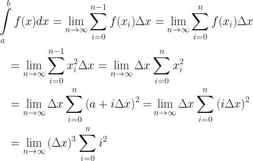 \begin{gathered}  \int\limits_a^b {f(x)dx} = \mathop {\lim }\limits_{n \to \infty } \sum\limits_{i = 0}^{n - 1} {f({x_i})\Delta x} = \mathop {\lim }\limits_{n \to \infty } \sum\limits_{i = 0}^n {f({x_i})\Delta x} \hfill \\  \quad = \mathop {\lim }\limits_{n \to \infty } \sum\limits_{i = 0}^{n - 1} {x_i^2\Delta x} = \mathop {\lim }\limits_{n \to \infty } \Delta x\sum\limits_{i = 0}^n {x_i^2} \hfill \\  \quad = \mathop {\lim }\limits_{n \to \infty } \Delta x\sum\limits_{i = 0}^n {{{(a + i\Delta x)}^2} = } \mathop {\lim }\limits_{n \to \infty } \Delta x\sum\limits_{i = 0}^n {{{(i\Delta x)}^2}} \hfill \\  \quad = \mathop {\lim }\limits_{n \to \infty } {(\Delta x)^3}\sum\limits_{i = 0}^n {{i^2}} \hfill \\ \end{gathered}