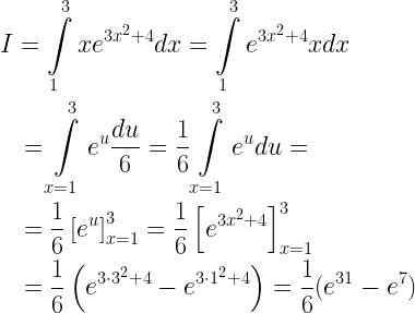 \begin{gathered} I = \int\limits_1^3 {x{e^{3{x^2} + 4}}dx} = \int\limits_1^3 {{e^{3{x^2} + 4}}xdx} \hfill \\ \quad = \int\limits_{x = 1}^3 {{e^u}\frac{{du}}{6}} = \frac{1}{6}\int\limits_{x = 1}^3 {{e^u}du} = \hfill \\ \quad = \frac{1}{6}\left[ {{e^u}} \right]_{x = 1}^3 = \frac{1}{6}\left[ {{e^{3{x^2} + 4}}} \right]_{x = 1}^3 \hfill \\ \quad = \frac{1}{6}\left( {{e^{3 \cdot {3^2} + 4}} - {e^{3 \cdot {1^2} + 4}}} \right) = \frac{1}{6}({e^{31}} - {e^7}) \hfill \end{gathered}