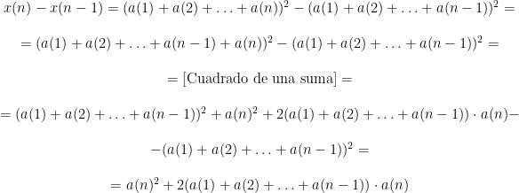 \begin{matrix} x(n)-x(n-1)=(a(1)+a(2)+ \ldots +a(n))^2-(a(1)+a(2)+ \ldots +a(n-1))^2 = \\ \\ =(a(1)+a(2)+ \ldots +a(n-1) +a(n))^2-(a(1)+a(2)+ \ldots +a(n-1))^2= \\ \\ = [\mbox{Cuadrado de una suma}]= \\ \\ =(a(1)+a(2)+ \ldots +a(n-1))^2+a(n)^2+2(a(1)+a(2)+ \ldots +a(n-1)) \cdot a(n)- \\ \\ -(a(1)+a(2)+ \ldots +a(n-1))^2= \\ \\ = a(n)^2+2(a(1)+a(2)+ \ldots +a(n-1)) \cdot a(n) \end{matrix}