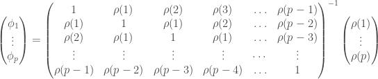 \begin{pmatrix} \phi_1 \\ \vdots \\ \phi_p \end{pmatrix} = \begin{pmatrix} 1 & \rho(1) & \rho(2) & \rho(3) & \ldots & \rho(p-1) \\ \rho(1) & 1 & \rho(1) & \rho(2) & \ldots & \rho(p - 2) \\ \rho(2) & \rho(1) & 1 & \rho(1) & \ldots & \rho(p - 3) \\ \vdots & \vdots & \vdots & \vdots & \cdots & \vdots \\ \rho(p - 1) & \rho(p - 2) & \rho(p - 3) & \rho(p - 4) & \ldots & 1 \end{pmatrix} ^{-1} \begin{pmatrix} \rho(1) \\ \vdots \\ \rho(p) \end{pmatrix}