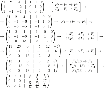 \begin{pmatrix}1&2&4&|&1&0&0\1&1&-2&|&0&1&0\1&-1&-1&|&0&0&1\end{pmatrix}\rightarrow\left[\begin{array}{c}F_2-F_1\rightarrow F_2\F_3-F_1\rightarrow F_3\end{array}\right]\rightarrow\\\rightarrow\begin{pmatrix}1&2&4&|&1&0&0\0&-1&-6&|&-1&1&0\0&-3&-5&|&-1&0&1\end{pmatrix}\rightarrow\Big[F_3-3F_2\rightarrow F_3\Big]\rightarrow\\\rightarrow\begin{pmatrix}1&2&4&|&1&0&0\0&-1&-6&|&-1&1&0\0&0&13&|&2&-3&1\end{pmatrix}\rightarrow\left[\begin{array}{c}13F_1-4F_3\rightarrow F_1\13F_2+6F_3\rightarrow F_2\end{array}\right]\rightarrow\\\rightarrow\begin{pmatrix}13&26&0&|&5&12&-4\0&-13&0&|&-1&-5&6\0&0&13&|&2&-3&1\end{pmatrix}\rightarrow\Big[F_1+2F_2\rightarrow F_1\Big]\rightarrow\\\rightarrow\begin{pmatrix}13&0&0&|&3&2&8\0&-13&0&|&-1&-5&6\0&0&13&|&2&-3&1\end{pmatrix}\rightarrow\left[\begin{array}{c}F_1/13\rightarrow F_1\F_2/(-13)\rightarrow F_2\F_3/13\rightarrow F_3\end{array}\right]\rightarrow\\\rightarrow\begin{pmatrix}1&0&0&|&\frac3{13}&\frac2{13}&\frac8{13}\0&1&0&|&\frac1{13}&\frac5{13}&\frac{-6}{13}\0&0&1&|&\frac2{13}&\frac{-3}{13}&\frac1{13}\end{pmatrix}