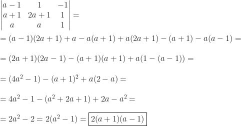 \begin{vmatrix}a-1&1&-1\\a+1&2a+1&1\\a&a&1\end{vmatrix}=\\\\=(a-1)(2a+1)+a-a(a+1)+a(2a+1)-(a+1)-a(a-1)=\\\\=(2a+1)(2a-1)-(a+1)(a+1)+a(1-(a-1))=\\\\=(4a^2-1)-(a+1)^2+a(2-a)=\\\\=4a^2-1-(a^2+2a+1)+2a-a^2=\\\\=2a^2-2=2(a^2-1)=\boxed{2(a+1)(a-1)}