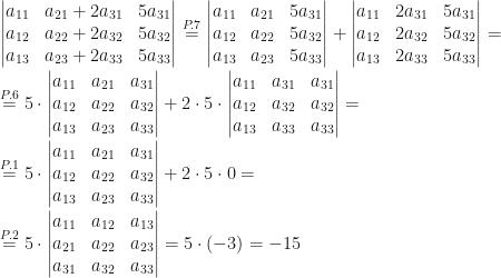 \begin{vmatrix}a_{11}&a_{21}+2a_{31}&5a_{31}\\a_{12}&a_{22}+2a_{32}&5a_{32}\\a_{13}&a_{23}+2a_{33}&5a_{33}\end{vmatrix}\overset{P.7}=\begin{vmatrix}a_{11}&a_{21}&5a_{31}\\a_{12}&a_{22}&5a_{32}\\a_{13}&a_{23}&5a_{33}\end{vmatrix}+\begin{vmatrix}a_{11}&2a_{31}&5a_{31}\\a_{12}&2a_{32}&5a_{32}\\a_{13}&2a_{33}&5a_{33}\end{vmatrix}=\\\\\overset{P.6}=5\cdot\begin{vmatrix}a_{11}&a_{21}&a_{31}\\a_{12}&a_{22}&a_{32}\\a_{13}&a_{23}&a_{33}\end{vmatrix}+2\cdot 5\cdot\begin{vmatrix}a_{11}&a_{31}&a_{31}\\a_{12}&a_{32}&a_{32}\\a_{13}&a_{33}&a_{33}\end{vmatrix}=\\\\\overset{P.1}=5\cdot\begin{vmatrix}a_{11}&a_{21}&a_{31}\\a_{12}&a_{22}&a_{32}\\a_{13}&a_{23}&a_{33}\end{vmatrix}+2\cdot 5\cdot0=\\\\\overset{P.2}=5\cdot\begin{vmatrix}a_{11}&a_{12}&a_{13}\\a_{21}&a_{22}&a_{23}\\a_{31}&a_{32}&a_{33}\end{vmatrix}=5\cdot(-3)=-15