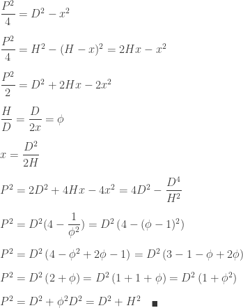 \dfrac{P^2}{4}=D^2-x^2\\[10 pt] \dfrac{P^2}{4}=H^2-(H-x)^2=2Hx-x^2\\[10 pt] \dfrac{P^2}{2}=D^2+2Hx-2x^2\\[10 pt] \dfrac{H}{D}=\dfrac{D}{2x}=\phi \\[10 pt] x=\dfrac{D^2}{2H}\\[10 pt] P^2=2D^2+4Hx-4x^2 = 4D^2-\dfrac{D^4}{H^2}\\[10 pt] P^2=D^2(4-\dfrac{1}{\phi^2})=D^2\left(4-(\phi-1)^2\right)\\[10 pt] P^2=D^2\left(4-\phi^2+2\phi-1 \right)=D^2\left(3-1-\phi+2\phi \right)\\[10 pt] P^2=D^2\left(2+\phi \right)=D^2\left(1+1+\phi \right)=D^2\left(1+\phi^2 \right)\\[10 pt] P^2=D^2+\phi^2D^2=D^2+H^2 \quad _{\blacksquare}