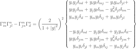 \displaystyle\Gamma _{in}^m\Gamma _{jl}^n - \Gamma _{jn}^m\Gamma _{il}^n = {\left( {\frac{2}{{1 + {{\left| y \right|}^2}}}} \right)^2}\left\{ \begin{gathered}  {y_i}{y_j}{\delta _{ml}} + {y_i}{y_l}{\delta _{mj}} - {y_i}{y_m}{\delta _{jl}} + \hfill \\  {y_l}{y_j}{\delta _{im}} + {y_j}{y_l}{\delta _{im}} - y_n^2{\delta _{jl}}{\delta _{im}} - \hfill \\ {y_m}{y_j}{\delta _{il}} - {y_m}{y_l}{\delta _{ij}} + {y_m}{y_i}{\delta _{jl}} \hfill \\ \hfill \\ - {y_i}{y_j}{\delta _{ml}} - {y_j}{y_l}{\delta _{mi}} + {y_j}{y_m}{\delta _{il}} - \hfill \\ {y_l}{y_i}{\delta _{jm}} - {y_i}{y_l}{\delta _{jm}} + y_n^2{\delta _{il}}{\delta _{jm}} + \hfill \\ {y_m}{y_i}{\delta _{jl}} + {y_m}{y_l}{\delta _{ij}} - {y_m}{y_j}{\delta _{il}} \end{gathered} \right\}