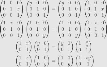 \displaystyle\begin{aligned}\begin{pmatrix}1&0&0\\{0}&1&x\\{0}&0&1\end{pmatrix}\begin{pmatrix}y&0&0\\{0}&1&0\\{0}&0&1\end{pmatrix}&=\begin{pmatrix}y&0&0\\{0}&1&0\\{0}&0&1\end{pmatrix}\begin{pmatrix}1&0&0\\{0}&1&x\\{0}&0&1\end{pmatrix}\\\begin{pmatrix}1&x&0\\{0}&1&0\\{0}&0&1\end{pmatrix}\begin{pmatrix}1&0&0\\{0}&1&0\\{0}&0&y\end{pmatrix}&=\begin{pmatrix}1&0&0\\{0}&1&0\\{0}&0&y\end{pmatrix}\begin{pmatrix}1&x&0\\{0}&1&0\\{0}&0&1\end{pmatrix}\\\begin{pmatrix}1&x\\{0}&1\end{pmatrix}\begin{pmatrix}y&0\\{0}&1\end{pmatrix}&=\begin{pmatrix}y&0\\{0}&1\end{pmatrix}\begin{pmatrix}1&\frac{x}{y}\\{0}&1\end{pmatrix}\\\begin{pmatrix}1&x\\{0}&1\end{pmatrix}\begin{pmatrix}1&0\\{0}&y\end{pmatrix}&=\begin{pmatrix}1&0\\{0}&y\end{pmatrix}\begin{pmatrix}1&xy\\{0}&1\end{pmatrix}\end{aligned}