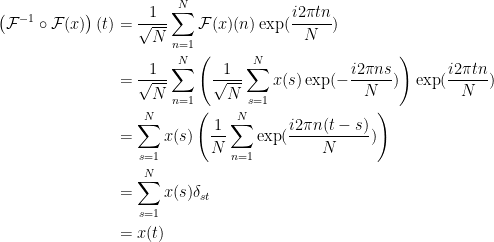\displaystyle\begin{aligned}\left(\mathcal{F}^{-1}\circ\mathcal{F}(x)\right)(t) &= \frac{1}{\sqrt{N}}\sum_{n=1}^N \mathcal{F}(x)(n)\exp(\frac{i2\pi t n }{N}) \\ &= \frac{1}{\sqrt N}\sum_{n=1}^N \left(\frac{1}{\sqrt N}\sum_{s=1}^N x(s)\exp(-\frac{i2\pi ns}{N})\right)\exp(\frac{i2\pi t n }{N}) \\ &= \sum_{s=1}^N x(s)\left(\frac{1}{N}\sum_{n=1}^N\exp(\frac{i2\pi n(t-s)}{N})\right) \\ &= \sum_{s=1}^N x(s) \delta_{st} \\ &= x(t)\end{aligned}