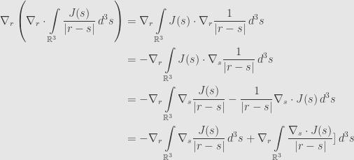\displaystyle\begin{aligned}\nabla_r\left(\nabla_r\cdot\int\limits_{\mathbb{R}^3}\frac{J(s)}{\lvert r-s\rvert}\,d^3s\right)&=\nabla_r\int\limits_{\mathbb{R}^3}J(s)\cdot\nabla_r\frac{1}{\lvert r-s\rvert}\,d^3s\\&=-\nabla_r\int\limits_{\mathbb{R}^3}J(s)\cdot\nabla_s\frac{1}{\lvert r-s\rvert}\,d^3s\\&=-\nabla_r\int\limits_{\mathbb{R}^3}\nabla_s\frac{J(s)}{\lvert r-s\rvert}-\frac{1}{\lvert r-s\rvert}\nabla_s\cdot J(s)\,d^3s\\&=-\nabla_r\int\limits_{\mathbb{R}^3}\nabla_s\frac{J(s)}{\lvert r-s\rvert}\,d^3s+\nabla_r\int\limits_{\mathbb{R}^3}\frac{\nabla_s\cdot J(s)}{\lvert r-s\rvert}]\,d^3s\end{aligned}