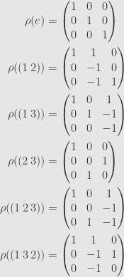 \displaystyle\begin{aligned}\rho(e)&=\begin{pmatrix}1&0&0\\{0}&1&0\\{0}&0&1\end{pmatrix}\\\rho((1\,2))&=\begin{pmatrix}1&1&0\\{0}&-1&0\\{0}&-1&1\end{pmatrix}\\\rho((1\,3))&=\begin{pmatrix}1&0&1\\{0}&1&-1\\{0}&0&-1\end{pmatrix}\\\rho((2\,3))&=\begin{pmatrix}1&0&0\\{0}&0&1\\{0}&1&0\end{pmatrix}\\\rho((1\,2\,3))&=\begin{pmatrix}1&0&1\\{0}&0&-1\\{0}&1&-1\end{pmatrix}\\\rho((1\,3\,2))&=\begin{pmatrix}1&1&0\\{0}&-1&1\\{0}&-1&0\end{pmatrix}\end{aligned}