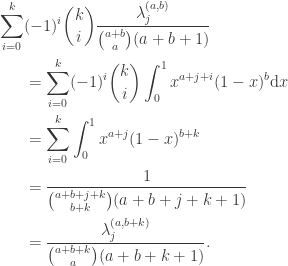 \displaystyle\begin{aligned}\sum_{i=0}^k& (-1)^i \binom{k}{i} \frac{\lambda^{(a,b)}_j}{\binom{a+b}{a}(a+b+1)} \\ &= \sum_{i=0}^k (-1)^i \binom{k}{i} \int_0^1 x^{a+j+i}(1-x)^b \mathrm{d}x \\ &= \sum_{i=0}^k \int_0^1 x^{a+j}(1-x)^{b+k} \\ &= \frac{1}{\binom{a+b+j+k}{b+k}(a+b+j+k+1)} \\ &= \frac{\lambda^{(a,b+k)}_j}{\binom{a+b+k}{a}(a+b+k+1)}.\end{aligned}