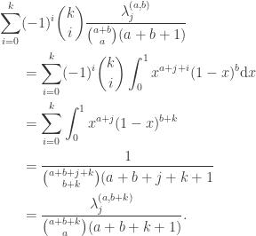 \displaystyle\begin{aligned}\sum_{i=0}^k& (-1)^i \binom{k}{i} \frac{\lambda^{(a,b)}_j}{\binom{a+b}{a}(a+b+1)} \\ &= \sum_{i=0}^k (-1)^i \binom{k}{i} \int_0^1 x^{a+j+i}(1-x)^b \mathrm{d}x \\ &= \sum_{i=0}^k \int_0^1 x^{a+j}(1-x)^{b+k} \\ &= \frac{1}{\binom{a+b+j+k}{b+k}(a+b+j+k+1} \\ &= \frac{\lambda^{(a,b+k)}_j}{\binom{a+b+k}{a}(a+b+k+1)}.\end{aligned}