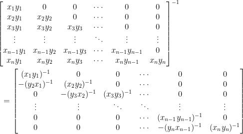 \displaystyle\begin{aligned}  &\begin{bmatrix}  x_1y_1&0&0&\cdots&0&0\\  x_2y_1&x_2y_2&0&\cdots&0&0\\  x_3y_1&x_3y_2&x_3y_3&\cdots&0&0\\  \vdots&\vdots&\vdots&\ddots&\vdots&\vdots\\  x_{n-1}y_1&x_{n-1}y_2&x_{n-1}y_3&\cdots&x_{n-1}y_{n-1}&0\\  x_ny_1&x_ny_2&x_ny_3&\cdots&x_{n}y_{n-1}&x_ny_n  \end{bmatrix}^{-1}\\  &~~=\begin{bmatrix}  (x_1y_1)^{-1}&0&0&\cdots&0&0\\  -(y_2x_1)^{-1}&(x_2y_2)^{-1}&0&\cdots&0&0\\  0&-(y_3x_2)^{-1}&(x_3y_3)^{-1}&\cdots&0&0\\  \vdots&\vdots&\ddots&\ddots&\vdots&\vdots\\  0&0&0&\cdots&(x_{n-1}y_{n-1})^{-1}&0\\  0&0&0&\cdots&-(y_{n}x_{n-1})^{-1}&(x_ny_n)^{-1}  \end{bmatrix}  \end{aligned}