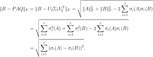 \displaystyle\begin{aligned}  \Vert B-PAQ\Vert_F&=\Vert B-U_2\Sigma_1V_2^T\Vert_F=\sqrt{\Vert A\Vert_F^2+\Vert B\Vert_F^2-2\sum_{i=1}^s\sigma_i(A)\sigma_i(B)}\\  &=\sqrt{\sum_{i=1}^s\sigma_i^2(A)+\sum_{i=1}^s\sigma_i^2(B)-2\sum_{i=1}^s\sigma_i(A)\sigma_i(B)}\\  &=\sqrt{\sum_{i=1}^s\left(\sigma_i(A)-\sigma_i(B)\right)^2},  \end{aligned}