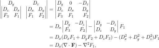 \displaystyle\begin{aligned}    \begin{vmatrix}  D_y&D_z\    \begin{vmatrix}    D_z&D_x\    F_3&F_1  \end{vmatrix}  &\begin{vmatrix}  D_x&D_y\    F_1&F_2  \end{vmatrix}    \end{vmatrix}  &=\left|\!\!\begin{array}{ccr}  D_y&0&-D_z\  D_z&D_x&D_y\  F_3&F_1&F_2  \end{array}\!\!\right|\  &=D_x\left|\!\!\begin{array}{cr}  D_y&-D_z\  F_3&F_2  \end{array}\!\!\right|-\left|\!\!\begin{array}{cr}  D_y&-D_z\  D_z&D_y  \end{array}\!\!\right|F_1\  &=D_x(D_xF_1+D_yF_2+D_zF_3)-(D_x^2+D_y^2+D_z^2)F_1\  &=D_x(\nabla\cdot\mathbf{F})-\nabla^2F_1,  \end{aligned}