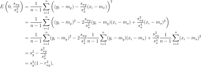 \displaystyle\begin{aligned}  E\left(0,\frac{s_{xy}}{s_x^2}\right)&=\frac{1}{n-1}\sum_{i=1}^n\left((y_i-m_y)-\frac{s_{xy}}{s_x^2}(x_i-m_x)\right)^2\\  &=\frac{1}{n-1}\sum_{i=1}^n\left((y_i-m_y)^2-2\frac{s_{xy}}{s_x^2}(y_i-m_y)(x_i-m_x)+\frac{s_{xy}^2}{s_x^4}(x_i-m_x)^2\right)\\  &=\frac{1}{n-1}\sum_{i=1}^n(y_i-m_y)^2-2\frac{s_{xy}}{s_x^2}\frac{1}{n-1}\sum_{i=1}^n(y_i-m_y)(x_i-m_x)+\frac{s_{xy}^2}{s_x^4}\frac{1}{n-1}\sum_{i=1}^n(x_i-m_x)^2\\  &=s_y^2-\frac{s_{xy}^2}{s_x^2}\\  &=s_y^2(1-r_{xy}^2),\end{aligned}
