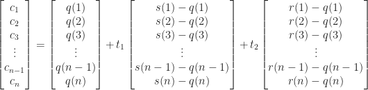 \displaystyle\begin{bmatrix}c_1\\c_2\\c_3\\ \vdots\\c_{n-1}\\c_n\end{bmatrix}=\begin{bmatrix}q(1)\\q(2)\\q(3)\\ \vdots\\q(n-1)\\q(n)\end{bmatrix}+t_1\begin{bmatrix}s(1)-q(1)\\s(2)-q(2)\\s(3)-q(3)\\ \vdots\\s(n-1)-q(n-1)\\s(n)-q(n)\end{bmatrix}+t_2\begin{bmatrix}r(1)-q(1)\\r(2)-q(2)\\r(3)-q(3)\\ \vdots\\r(n-1)-q(n-1)\\r(n)-q(n)\end{bmatrix}
