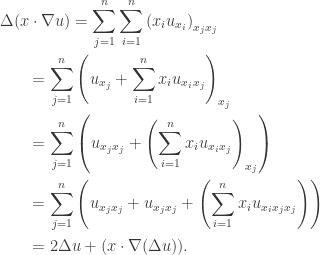 \displaystyle\begin{gathered} \Delta (x \cdot \nabla u) = \sum\limits_{j = 1}^n {\sum\limits_{i = 1}^n {{{\left( {{x_i}{u_{{x_i}}}} \right)}_{{x_j}{x_j}}}} } \hfill \\ \qquad= \sum\limits_{j = 1}^n {{{\left( {{u_{{x_j}}} + \sum\limits_{i = 1}^n {{x_i}{u_{{x_i}{x_j}}}} } \right)}_{{x_j}}}} \hfill \\ \qquad= \sum\limits_{j = 1}^n {\left( {{u_{{x_j}{x_j}}} + {{\left( {\sum\limits_{i = 1}^n {{x_i}{u_{{x_i}{x_j}}}} } \right)}_{{x_j}}}} \right)} \hfill \\ \qquad= \sum\limits_{j = 1}^n {\left( {{u_{{x_j}{x_j}}} + {u_{{x_j}{x_j}}} + \left( {\sum\limits_{i = 1}^n {{x_i}{u_{{x_i}{x_j}{x_j}}}} } \right)} \right)} \hfill \\ \qquad= 2\Delta u + (x \cdot \nabla (\Delta u)). \hfill \\ \end{gathered}