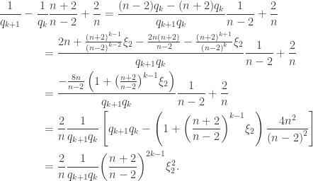 \displaystyle\begin{gathered} \frac{1}{{{q_{k + 1}}}} - \frac{1}{{{q_k}}}\frac{{n + 2}}{{n - 2}} + \frac{2}{n} = \frac{{(n - 2){q_k} - (n + 2){q_k}}}{{{q_{k + 1}}{q_k}}}\frac{1}{{n - 2}} + \frac{2}{n} \hfill \\ \qquad\qquad= \frac{{2n + \frac{{{{(n + 2)}^{k - 1}}}}{{{{(n - 2)}^{k - 2}}}}{\xi _2} - \frac{{2n(n + 2)}}{{n - 2}} - \frac{{{{(n + 2)}^{k + 1}}}}{{{{(n - 2)}^k}}}{\xi _2}}}{{{q_{k + 1}}{q_k}}}\frac{1}{{n - 2}} + \frac{2}{n} \hfill \\ \qquad\qquad= \frac{{ - \frac{{8n}}{{n - 2}}\left( {1 + {{\left( {\frac{{n + 2}}{{n - 2}}} \right)}^{k - 1}}{\xi _2}} \right)}}{{{q_{k + 1}}{q_k}}}\frac{1}{{n - 2}} + \frac{2}{n} \hfill \\ \qquad\qquad= \frac{2}{n}\frac{1}{{{q_{k + 1}}{q_k}}}\left[ {{q_{k + 1}}{q_k} - \left( {1 + {{\left( {\frac{{n + 2}}{{n - 2}}} \right)}^{k - 1}}{\xi _2}} \right)\frac{{4{n^2}}}{{{{(n - 2)}^2}}}} \right] \hfill \\ \qquad\qquad= \frac{2}{n}\frac{1}{{{q_{k + 1}}{q_k}}}{\left( {\frac{{n + 2}}{{n - 2}}} \right)^{2k - 1}}\xi _2^2. \hfill \\ \end{gathered}