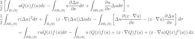 \displaystyle\begin{gathered} \frac{3}{2}\left[ {\int_{{B_r}(0)} {uQ(x)f(u)dx} - \int_{\partial {B_r}(0)} {u\frac{{\partial \Delta u}}{{\partial \nu }}d\sigma } + \int_{\partial {B_r}(0)} {\frac{{\partial u}}{{\partial \nu }}\Delta ud\sigma } } \right] + \hfill \\ \frac{1}{2}\int_{\partial {B_r}(0)} {r{{(\Delta u)}^2}d\sigma } + \int_{{B_r}(0)} {(x\cdot\nabla (\Delta u))\Delta udx} - \int_{\partial {B_r}(0)} {\left[ {\Delta u\frac{{\partial (x\cdot\nabla u)}}{{\partial \nu }} - (x\cdot\nabla u)\frac{{\partial \Delta u}}{{\partial \nu }}} \right]d\sigma } \hfill \\ \qquad\qquad= \int_{\partial {B_r}(0)} {ruQ(x)f(u)d\sigma } - \int_{{B_r}(0)} {u\left( {Q(x)f(u) + (x\cdot\nabla Q)f(u) + (x\cdot\nabla u)Q(x)f'(u)} \right)dx} . \hfill \\ \end{gathered}
