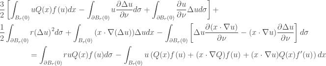 \displaystyle\begin{gathered} \frac{3}{2}\left[ {\int_{{B_r}(0)}  {uQ(x)f(u)dx} - \int_{\partial {B_r}(0)} {u\frac{{\partial \Delta  u}}{{\partial \nu }}d\sigma } + \int_{\partial {B_r}(0)}  {\frac{{\partial u}}{{\partial \nu }}\Delta ud\sigma } } \right] +  \hfill \\ \frac{1}{2}\int_{\partial {B_r}(0)} {r{{(\Delta u)}^2}d\sigma }  + \int_{{B_r}(0)} {(x\cdot\nabla (\Delta u))\Delta udx} -  \int_{\partial {B_r}(0)} {\left[ {\Delta u\frac{{\partial (x\cdot\nabla  u)}}{{\partial \nu }} - (x\cdot\nabla u)\frac{{\partial \Delta  u}}{{\partial \nu }}} \right]d\sigma } \hfill \\ \qquad\qquad=  \int_{\partial {B_r}(0)} {ruQ(x)f(u)d\sigma } - \int_{{B_r}(0)} {u\left(  {Q(x)f(u) + (x\cdot\nabla Q)f(u) + (x\cdot\nabla u)Q(x)f'(u)}  \right)dx}\hfill \\ \end{gathered}
