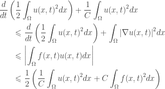 \displaystyle\begin{gathered} \frac{d}{{dt}}\left( {\frac{1}{2}\int_\Omega {u{{(x,t)}^2}dx} } \right) + \frac{1}{C}\int_\Omega {u{{(x,t)}^2}dx} \hfill \ \qquad\leqslant \frac{d}{{dt}}\left( {\frac{1}{2}\int_\Omega {u{{(x,t)}^2}dx} } \right) + \int_\Omega {{{\left| {\nabla u(x,t)} \right|}^2}dx} \hfill \ \qquad\leqslant \left| {\int_\Omega {f(x,t)u(x,t)dx} } \right| \hfill \ \qquad\leqslant \frac{1}{2}\left( {\frac{1}{C}\int_\Omega {u{{(x,t)}^2}dx} + C\int_\Omega {f{{(x,t)}^2}dx} } \right) \hfill \ \end{gathered}