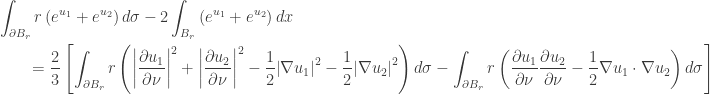 \displaystyle\begin{gathered} \int_{\partial {B_r}} {r\left(  {{e^{{u_1}}} + {e^{{u_2}}}} \right)d\sigma } - 2\int_{{B_r}} {\left(  {{e^{{u_1}}} + {e^{{u_2}}}} \right)dx} \hfill \ \qquad=  \frac{2}{3}\left[ {\int_{\partial {B_r}} {r\left( {{{\left|  {\frac{{\partial {u_1}}}{{\partial \nu }}} \right|}^2} + {{\left|  {\frac{{\partial {u_2}}}{{\partial \nu }}} \right|}^2} -  \frac{1}{2}{{\left| {\nabla {u_1}} \right|}^2} - \frac{1}{2}{{\left|  {\nabla {u_2}} \right|}^2}} \right)d\sigma - \int_{\partial {B_r}}  {r\left( {\frac{{\partial {u_1}}}{{\partial \nu }}\frac{{\partial  {u_2}}}{{\partial \nu }} - \frac{1}{2}\nabla {u_1} \cdot \nabla {u_2}}  \right)d\sigma } } } \right] \hfill \ \end{gathered}