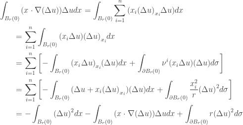 \displaystyle\begin{gathered} \int_{{B_r}(0)} {(x \cdot \nabla (\Delta u))\Delta udx} = \int_{{B_r}(0)} {\sum\limits_{i = 1}^n {({x_i}{{(\Delta u)}_{{x_i}}}\Delta u)} dx} \hfill \\ \qquad= \sum\limits_{i = 1}^n {\int_{{B_r}(0)} {({x_i}\Delta u){{(\Delta u)}_{{x_i}}}dx} } \hfill \\ \qquad= \sum\limits_{i = 1}^n {\left[ { - \int_{{B_r}(0)} {{{({x_i}\Delta u)}_{{x_i}}}(\Delta u)dx} + \int_{\partial {B_r}(0)} {{\nu ^i}({x_i}\Delta u)(\Delta u)d\sigma } } \right]} \hfill \\ \qquad= \sum\limits_{i = 1}^n {\left[ { - \int_{{B_r}(0)} {(\Delta u + {x_i}{{(\Delta u)}_{{x_i}}})(\Delta u)dx} + \int_{\partial {B_r}(0)} {\frac{{x_i^2}}{r}{{(\Delta u)}^2}d\sigma } } \right]} \hfill \\ \qquad= - \int_{{B_r}(0)} {{{(\Delta u)}^2}dx} - \int_{{B_r}(0)} {(x \cdot \nabla (\Delta u))\Delta udx} + \int_{\partial {B_r}(0)} {r{{(\Delta u)}^2}d\sigma } \hfill \\ \end{gathered}