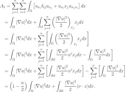 \displaystyle\begin{gathered} {A_1} = \sum\limits_{j = 1}^n {\sum\limits_{i = 1}^n {\int_\Omega {\left[ {{u_{{x_i}}}{\delta _{ij}}{u_{{x_j}}} + {u_{{x_i}}}{x_j}{u_{{x_j}{x_i}}}} \right]dx} } } \hfill \\ \quad= \int_\Omega {|\nabla u{|^2}dx} + \int_\Omega {\sum\limits_{j = 1}^n {{{\left( {\frac{{|\nabla u{|^2}}}{2}} \right)}_{{x_j}}}{x_j}} dx} \hfill \\ \quad= \int_\Omega {|\nabla u{|^2}dx} + \sum\limits_{j = 1}^n {\left[ {\int_\Omega {{{\left( {\frac{{|\nabla u{|^2}}}{2}} \right)}_{{x_j}}}{x_j}dx} } \right]} \hfill \\ \quad= \int_\Omega {|\nabla u{|^2}dx} + \sum\limits_{j = 1}^n {\left[ {\int_{\partial\Omega} {\frac{{|\nabla u{|^2}}}{2}{\nu ^i}{x_j}dx} - \int_\Omega {\frac{{|\nabla u{|^2}}}{2}dx} } \right]} \hfill \\ \quad= \int_\Omega {|\nabla u{|^2}dx} + \sum\limits_{j = 1}^n {\left[ {\int_{\partial\Omega} {\frac{{|\nabla u{|^2}}}{2}{\nu ^i}{x_j}dx} } \right]} - \sum\limits_{j = 1}^n {\left[ {\int_\Omega {\frac{{|\nabla u{|^2}}}{2}dx} } \right]} \hfill \\ \quad= \left( {1 - \frac{n}{2}} \right)\int_\Omega {|\nabla u{|^2}dx} + \int_{\partial\Omega} {\frac{{|\nabla u{|^2}}}{2}(\nu \cdot x)dx} . \hfill \\ \end{gathered}