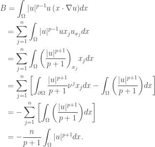 \displaystyle\begin{gathered} B = \int_\Omega {|u{|^{p - 1}}u\left( {x \cdot \nabla u} \right)} dx \hfill \ \quad= \sum\limits_{j = 1}^n {\int_\Omega {|u{|^{p - 1}}u{x_j}{u_{{x_j}}}} dx} \hfill \ \quad= \sum\limits_{j = 1}^n {\int_\Omega {{{\left( {\frac{{|u{|^{p + 1}}}}{{p + 1}}} \right)}_{{x_j}}}{x_j}} dx} \hfill \ \quad= \sum\limits_{j = 1}^n {\left[ {\int_{\partial \Omega } {\frac{{|u{|^{p + 1}}}}{{p + 1}}{\nu ^j}{x_j}} dx - \int_\Omega {\left( {\frac{{|u{|^{p + 1}}}}{{p + 1}}} \right)} dx} \right]} \hfill \ \quad= - \sum\limits_{j = 1}^n {\left[ {\int_\Omega {\left( {\frac{{|u{|^{p + 1}}}}{{p + 1}}} \right)} dx} \right]} \hfill \ \quad= - \frac{n}{{p + 1}}\int_\Omega {|u{|^{p + 1}}dx} . \hfill \ \end{gathered}