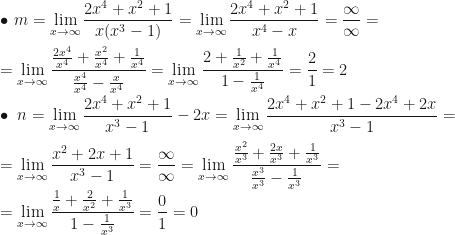 \displaystyle\bullet~m=\lim_{x\rightarrow\infty}\dfrac{2x^4+x^2+1}{x(x^3-1)}=\lim_{x\rightarrow\infty}\dfrac{2x^4+x^2+1}{x^4-x}=\dfrac{\infty}{\infty}=\\\\=\lim_{x\rightarrow\infty}\dfrac{\frac{2x^4}{x^4}+\frac{x^2}{x^4}+\frac1{x^4}}{\frac{x^4}{x^4}-\frac x{x^4}}=\lim_{x\rightarrow\infty}\dfrac{2+\frac1{x^2}+\frac1{x^4}}{1-\frac1{x^4}}=\dfrac21=2\\\\\bullet~n=\lim_{x\rightarrow\infty}\dfrac{2x^4+x^2+1}{x^3-1}-2x=\lim_{x\rightarrow\infty}\dfrac{2x^4+x^2+1-2x^4+2x}{x^3-1}=\\\\=\lim_{x\rightarrow\infty}\dfrac{x^2+2x+1}{x^3-1}=\dfrac{\infty}{\infty}=\lim_{x\rightarrow\infty}\dfrac{\frac{x^2}{x^3}+\frac{2x}{x^3}+\frac1{x^3}}{\frac{x^3}{x^3}-\frac1{x^3}}=\\\\=\lim_{x\rightarrow\infty}\dfrac{\frac1x+\frac2{x^2}+\frac1{x^3}}{1-\frac1{x^3}}=\dfrac01=0