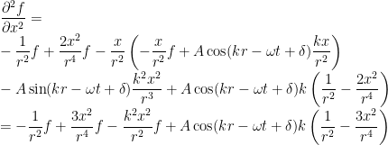 \displaystyle\frac{\partial^{2}f}{\partial x^{2}}=\\-\frac{1}{r^{2}}f+\frac{2x^{2}}{r^{4}}f-\frac{x}{r^{2}}\left(-\frac{x}{r^{2}}f+A\cos(kr-\omega t+\delta)\frac{kx}{r^{2}}\right)\\-A\sin(kr-\omega t+\delta)\frac{k^{2}x^{2}}{r^{3}}+A\cos(kr-\omega t+\delta)k\left(\frac{1}{r^{2}}-\frac{2x^{2}}{r^{4}}\right)\\=-\frac{1}{r^{2}}f+\frac{3x^{2}}{r^{4}}f-\frac{k^{2}x^{2}}{r^{2}}f+A\cos(kr-\omega t+\delta)k\left(\frac{1}{r^{2}}-\frac{3x^{2}}{r^{4}}\right)